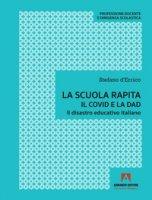 La scuola rapita. Il covid e la dad. Il disastro educativo italiano - D'Errico Stefano