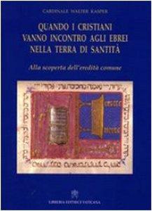 Copertina di 'Quando i cristiani vanno incontro agli ebrei nella terra di santità. Alla scoperta dell'eredità comune'