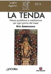 Copertina di 'La Tenda. Messa quotidiana e meditazione per ogni giorno del mese. Rito Ambrosiano. Luglio/Agosto 2015'