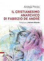 Cristianesimo anarchico di Fabrizio De Andrè - Andrea Pitrolo