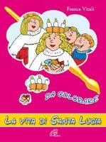 La vita di santa Lucia da colorare - Vitali Franca