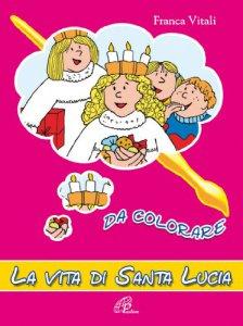 Copertina di 'La vita di santa Lucia da colorare'