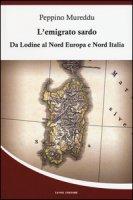 L' emigrato sardo. Da Lodine al Nord Europa e Nord Italia - Mureddu Peppino