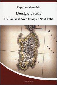 Copertina di 'L' emigrato sardo. Da Lodine al Nord Europa e Nord Italia'