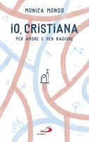 Io, cristiana per amore e per ragione - Monica Mondo