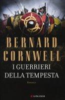 I guerrieri della tempesta - Cornwell Bernard