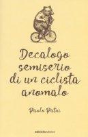 Decalogo semiserio di un ciclista anomalo - Patui Paolo