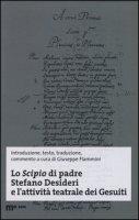 Lo Scipio di padre Stefano Desideri e l'attività teatrale dei Gesuiti. Ediz. multilingue - Desideri Stefano