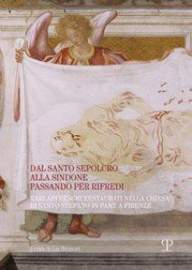 Copertina di 'Dal santo sepolcro alla Sindone passando per Rifredi. Rari affreschi restaurati nella chiesa di Santo Stefano in Pane a Firenze'
