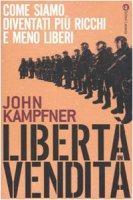 Libertà in vendita. Come siamo diventati più ricchi e meno liberi - Kampfner John