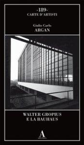 Copertina di 'Walter Gropius e la Bauhaus'