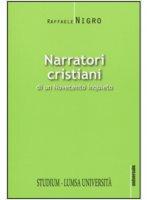 Narratori cristiani di un Novecento inquieto - Raffaele Nigro