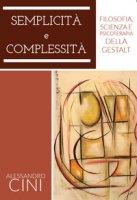 Semplicità e complessità. Filosofia, scienza e psicoterapia della Gestalt - Cini Alessandro