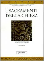 I sacramenti della Chiesa - Testa Benedetto