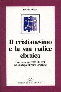 Copertina di 'Il cristianesimo e la sua radice ebraica. Con una raccolta di testi sul dialogo ebraico-cristiano'
