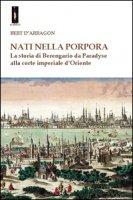 Nati nella porpora. La storia di Berengario da Paradyse alla corte imperiale d'Oriente - D'Arragon Bert