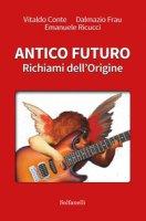 Antico futuro. Richiami dell'origine - Conte Vitaldo, Frau Dalmazio, Ricucci Emanuele