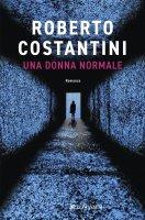 Una donna normale - Roberto Costantini
