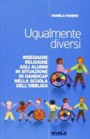 Ugualmente diversi. Insegnare religione agli alunni in situazioni di handicap nella scuola dell'obbligo - Panero Daniela