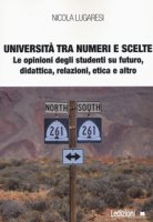 Università tra numeri e scelte. Le opinioni degli studenti su futuro, didattica, relazioni, etica e altro - Lugaresi Nicola