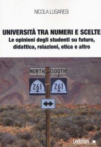Copertina di 'Università tra numeri e scelte. Le opinioni degli studenti su futuro, didattica, relazioni, etica e altro'