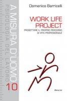Work Life Project. Progettare il proprio percorso di vita professionale - Barricelli Domenico