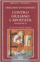 Contro Giuliano l'Apostata. Oratio IV - Gregorio di Nazianzo (san)
