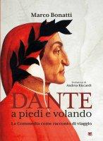 Dante a piedi e volando - Marco Bonatti