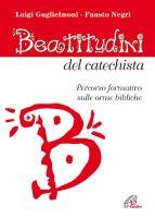Beatitudini del catechista - Luigi Guglielmoni, Fausto Negri
