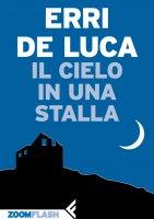 Il cielo in una stalla - Erri De Luca