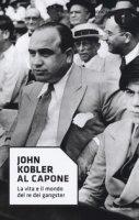 Al Capone. La vita e il mondo del re dei gangster - Kobler John