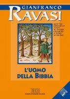 L'Uomo della Bibbia Quattro conferenze tenute al Centro culturale S. Fedele di Milano - Gianfranco Ravasi