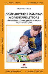 Copertina di 'Come aiutare il bambino a diventare lettore. Per sviluppare le competenze nella lettura dai due agli otto anni'