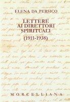 Lettere ai direttori spirituali (1911-1938) - Da Persico Elena