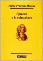 Spinoza e lo spinozismo - Pierre-François Moreau