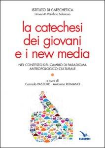 Copertina di 'La catechesi dei giovani e i new media'