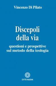Copertina di 'Discepoli della via. questioni e prospettive sul metodo della teologia.'