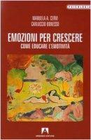 Emozioni per crescere. Come educare l'emotività - Cervi Manuela, Bonesso Carluccio