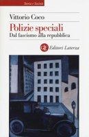 Polizie speciali. Dal fascismo alla repubblica - Coco Vittorio