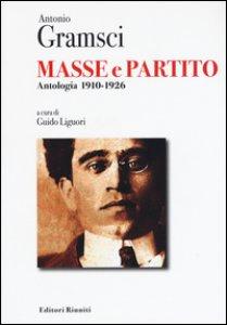 Copertina di 'Masse e partito. Antologia 1910-1926'