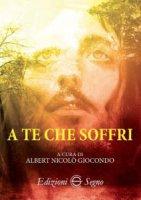 A te che soffri - Albert Nicolò Giocondo