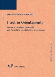Copertina di 'Test in Orientamento. Metodi e strumenti del CROSS per l'orientamento scolastico-professionale (I)'