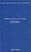 Opere 2 Vol. X/2 - Paolino di Aquileia