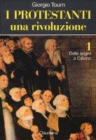 I protestanti: Una rivoluzione. Vol. 1 - Giorgio Tourn