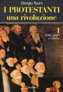 Copertina di 'I protestanti: Una rivoluzione. Vol. 1'