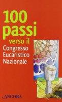 Cento passi verso il Congresso Eucaristico Nazionale - AA. VV.