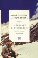 Il pastore di stambecchi. Storia di una vita fuori traccia - Oreiller Louis, Borgna Irene