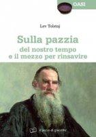 Sulla pazzia del nostro tempo e del mezzo per rinsavire - Lev Tolstoj