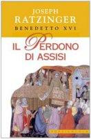 Il perdono di Assisi - Benedetto XVI (Joseph Ratzinger)