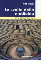 Le svolte della medicina. Storie apprese e storie vissute - Cagli Vito